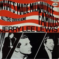 Cover Jerry Lee Lewis - What's Made Milwaukee Famous (Has Made A Loser Out Of Me)