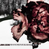 Cover John Legend feat. Rick Ross - Who Do We Think We Are