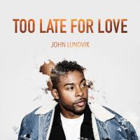 Cover John Lundvik - Too Late For Love