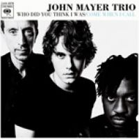 Cover John Mayer Trio - Who Did You Think I Was