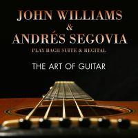 Cover John Williams & André Segovia - John Williams & André Segovia Play Back Suite & Recital - The Art Of Guitar