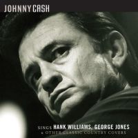 Cover Johnny Cash - Johnny Cash Sings Hank Williams,  George Jones & Other Classic Country Covers