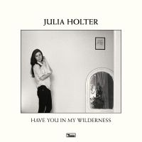 Cover Julia Holter - Have You In My Wilderness