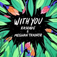 Cover Kaskade & Meghan Trainor - With You