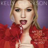 Cover Kelly Clarkson - My Life Would Suck Without You