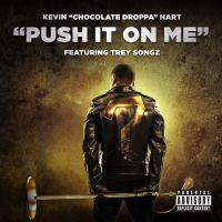 """Cover Kevin """"Chocolate Droppa"""" Hart feat. Trey Songz - Push It On Me"""