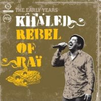 Cover Khaled - Rebel Of Raï - The Early Years