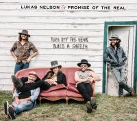 Cover Lukas Nelson & Promise Of The Real - Turn Off The News (Build A Garden)