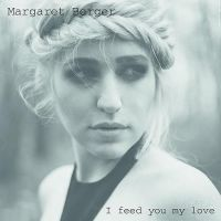 Cover Margaret Berger - I Feed You My Love