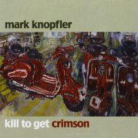 Cover Mark Knopfler - Kill To Get Crimson