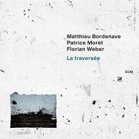 Cover Matthieu Bordenave / Patrice Moret / Florian Weber - La traversée