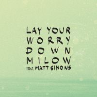 Cover Milow feat. Matt Simons - Lay Your Worry Down