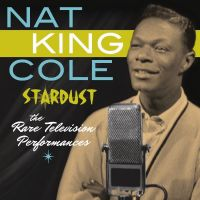 Cover Nat King Cole - Stardust - The Rare Television Performances
