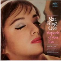 "Cover Nat ""King"" Cole - The Touch Of Your Lips - An Album Of Ballads Tender As A Kiss"
