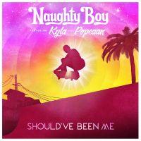 Cover Naughty Boy feat. Kyla & Popcaan - Should've Been Me