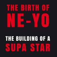 Cover Ne-Yo - The Birth Of Ne-Yo - The Building Of A Star