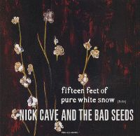 Cover Nick Cave & The Bad Seeds - Fifteen Feet Of Pure White Snow
