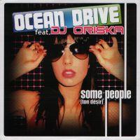 Cover Ocean Drive feat. DJ Oriska - Some People (Ton désir)
