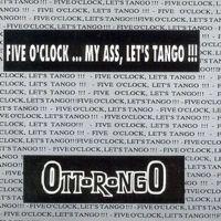 Cover Ottorongo - Five O'Clock...My Ass, Let's Tango!!!