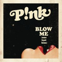 Cover P!nk - Blow Me (One Last Kiss)