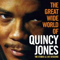 Cover Quincy Jones - The Great Wide World Of Quincy Jones: The Studio & Live Sessions