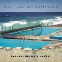 Cover Raphaël - Solitude des latitudes - Raphaël revisite Manset