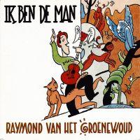 Cover Raymond van het Groenewoud - Ik ben de man
