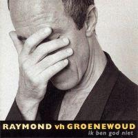 Cover Raymond van het Groenewoud - Ik ben God niet
