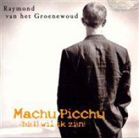 Cover Raymond van het Groenewoud - Machu Picchu (Bij u wil ik zijn)