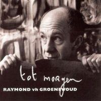 Cover Raymond van het Groenewoud - Tot morgen