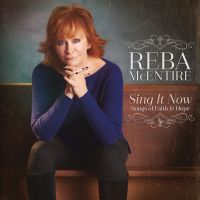 Cover Reba McEntire - Sing It Now: Songs Of Faith And Hope