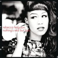 Cover Rebecca Ferguson - Nothing's Real But Love