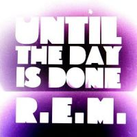 Cover R.E.M. - Until The Day Is Done