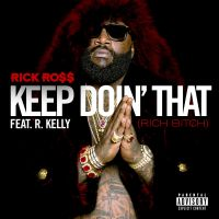 Cover Rick Ross feat. R. Kelly - Keep Doin' That (Rich Bitch)