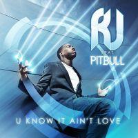 Cover RJ feat. Pitbull - U Know It Ain't Love