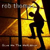 Cover Rob Thomas - Give Me The Meltdown