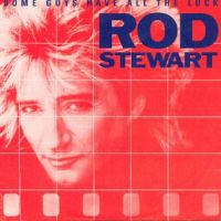 Cover Rod Stewart - Some Guys Have All The Luck