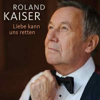 Cover Roland Kaiser - Liebe kann uns retten