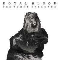 Cover Royal Blood - Ten Tonne Skeleton
