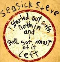 Cover Seasick Steve - I Started Out With Nothin And I Still Got Most Of It Left