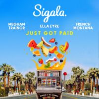 Cover Sigala, Ella Eyre & Meghan Trainor feat. French Montana - Just Got Paid