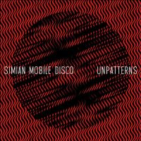 Cover Simian Mobile Disco - Unpatterns