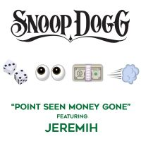 Cover Snoop Dogg feat. Jeremih - Point Seen Money Gone