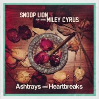 Cover Snoop Lion feat. Miley Cyrus - Ashtrays And Heartbreaks