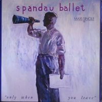 Cover Spandau Ballet - Only When You Leave