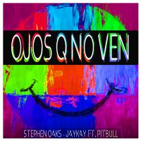 Cover Stephen Oaks & Jaykay feat. Pitbull - Ojos q no ven