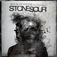 Cover Stone Sour - House Of Gold & Bones Part 1