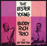"Cover The Lester Young - Buddy Rich Trio with Nat ""King"" Cole - The Lester Young - Buddy Rich Trio with Nat ""King"" Cole"