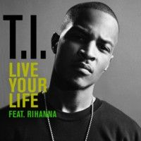 Cover T.I. feat. Rihanna - Live Your Life