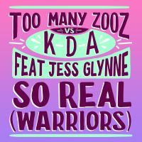 Cover Too Many Zooz vs. KDA feat. Jess Glynne - So Real (Warriors)